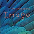 Imago, écrit par nathalie le gendre