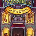 Le musée des monstres, tome 1 : la tête réduite, de lauren oliver & h.c. chester