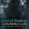 The dark artifices t2, lord of shadows - cassandra clare