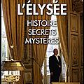 L'elysée - histoire, secrets, mystères - patrick duhamel et jacques santamaria - editions plon