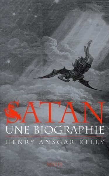 Satan - Une biographie - Henry Ansgar Kelly