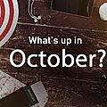 What's up in october?