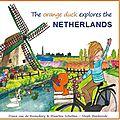 ~ the orange duck explores the netherlands - diana van de rozenberg & maarten scholten