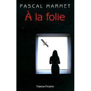 A la folie Pascal Marmet Lectures de Liliba
