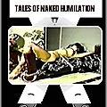 Tales of naked humiliation (la tendresse a ses raisons que le coeur comprend très bien)