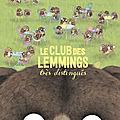 Le club des lemmings très distingués, par julie colombet