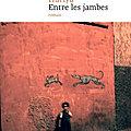Entre les jambes : être enfant intersexué dans le marrakech des années 70