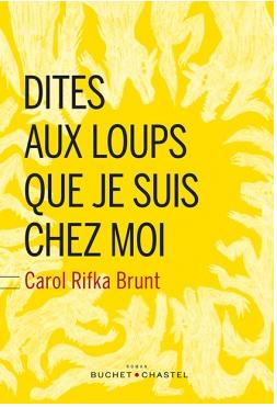 DITES AUX LOUPS QUE JE SUIS CHEZ MOI - CAROL RIFKA BRUNT - EDITIONS BUCHET CASTEL