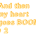 And then my heart goes boom #2