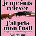 Lorsque je me suis relevée j'ai pris mon fusil - imaginer la violence des femmes - valentine faure - editions grasset