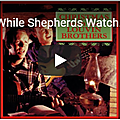 While shepherds watched their flocks by night *