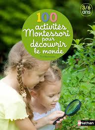 100 activités montessori pour découvrir le monde