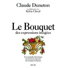 Duneton-Claude-Le-Bouquet-Des-Expressions-Imagees-Encyclopedie-Thematique-Des-Locutions-Figurees-De-La-Langue-Francaise-Livre-422925930_ML