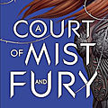 A court of thorns and roses, #2 : a court of mist and fury - sarah j. maas