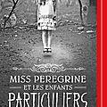Miss peregrine et les enfants particuliers, de ransom riggs & lu par benjamin jungers