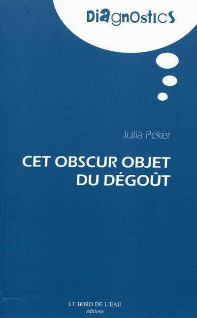 Julia Peker - Cet obscur objet du dégoût