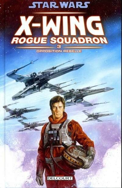 delcourt star wars x-wing rogue squadron 03 opposition rebelle