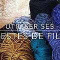 Idées projets - utiliser vos restes de laine