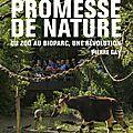 « une promesse de nature » de pierre gay : un bioparc dans mes bagages