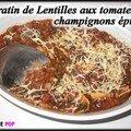 Gratin de lentilles aux tomates & champignons épicés